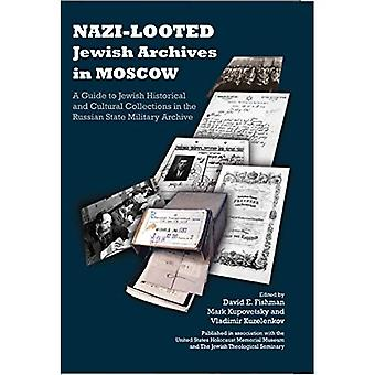Nazi-Looted Jewish Archives in�Moscow: A Guide to Jewish�Historical and Cultural�Collections in the Russian�State Military Archive