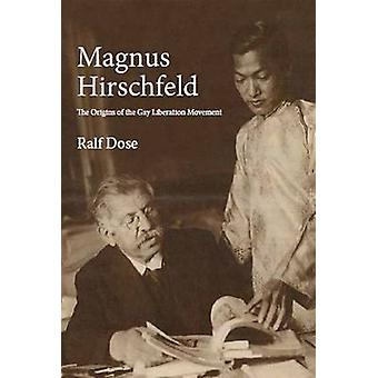 Magnus Hirschfeld  The Origins of the Gay Liberation Movement by Ralf Dose