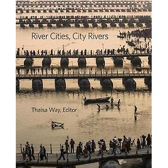 River Cities City Rivers by Thaisa Way
