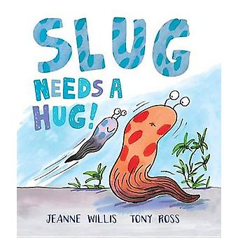 Slug Needs a Hug! by Jeanne Willis - Tony Ross - 9781467793094 Book