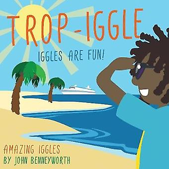 Trop-Iggle - AMAZING IGGLES by John Benneyworth - 9781788035866 Book