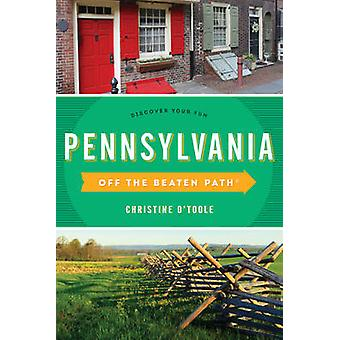 Pennsylvania Off the Beaten Path Discover Your Fun Twelfth Edition by Otoole & Christine