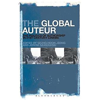 The Global Auteur The Politics of Authorship in 21st Century Cinema by Jeong & Seunghoon