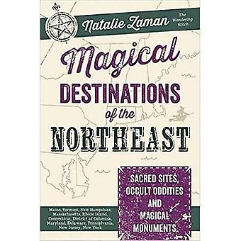 Magical Destinations of the Northeast: Sacred Sites, Occult Oddities and Magical Monuments