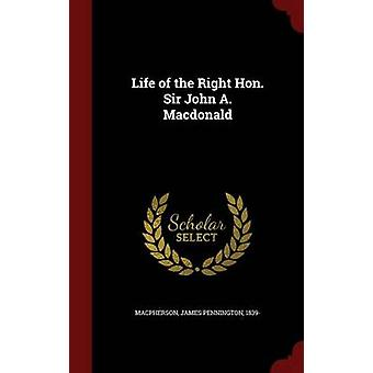 Life of the Right Hon. Sir John A. Macdonald by Macpherson & James Pennington