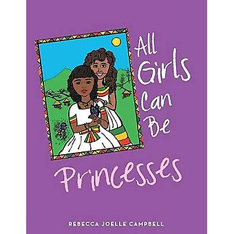 All Girls Can Be Princesses by Campbell & Rebecca Joelle