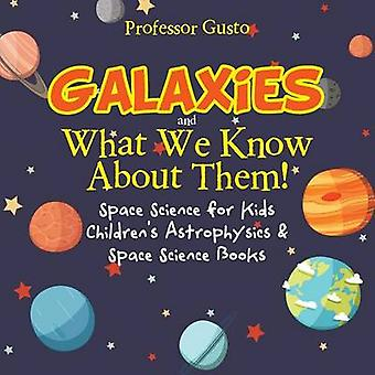 Galaxies and What We Know about Them Space Science for Kids  Childrens Astrophysics  Space Science Books by Gusto & Professor