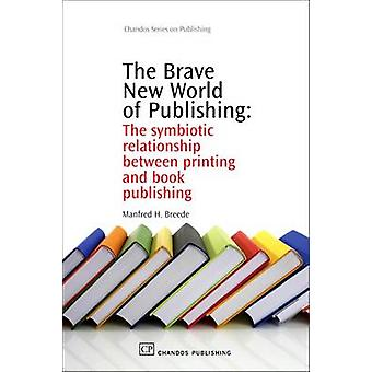 The Brave New World of Publishing The Symbiotic Relationship Between Printing and Book Publishing by Breede & Manfred H.