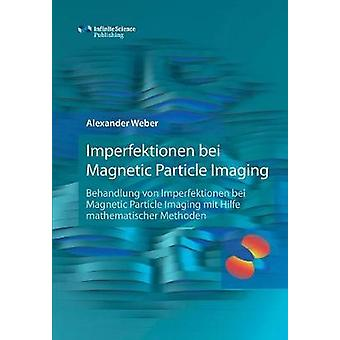 Imperfektionen bei  Magnetic Particle Imaging by Weber & Alexander