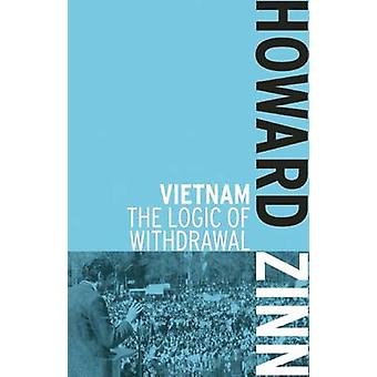 Vietnam - The Logic of Withdrawl by Howard Zinn - 9781608463053 Book