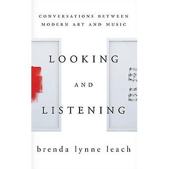 Looking and Listening Conversations between Modern Art and Music by Leach & Brenda Lynne