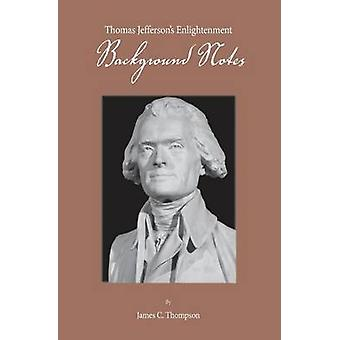 Thomas Jeffersons Enlightenment  Background Notes by Thompson & James C.