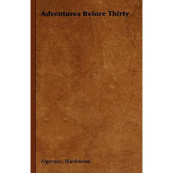 Adventures Before Thirty by Blackwood & Algernon