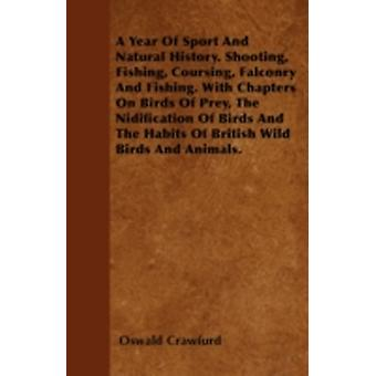 A   Year of Sport and Natural History. Shooting Fishing Coursing Falconry and Fishing. with Chapters on Birds of Prey the Nidification of Birds an by Crawfurd & Oswald