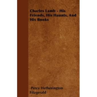 Charles Lamb  His Friends His Haunts And His Books by Fitzgerald & Percy Hetherington