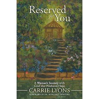 Reserved for You A Womans Journey with Grief that Produced Hope. by Lyons & Carrie