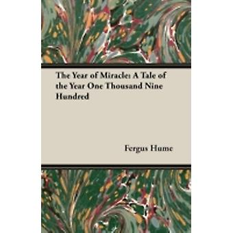 The Year of Miracle A Tale of the Year One Thousand Nine Hundred by Hume & Fergus