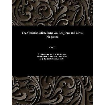 The Christian Miscellany Or Religious and Moral Magazine by Various