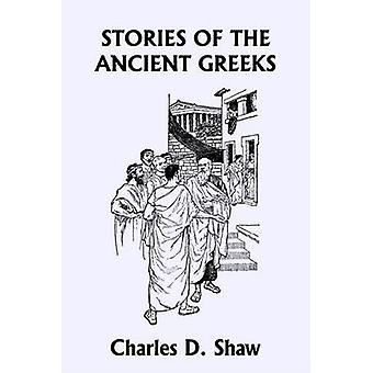 Stories of the Ancient Greeks Yesterdays Classics by Shaw & Charles D.