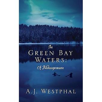 In Green Bay Waters A Bildungsroman by Westphal & A.J.