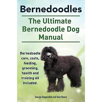 Bernedoodles. The Ultimate Bernedoodle Dog Manual. Bernedoodle care costs feeding grooming health and training all included. by Hoppendale & George