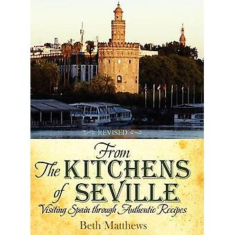 From the Kitchens of Seville Visiting Spain Through Authentic Recipes Revised by Matthews & Beth