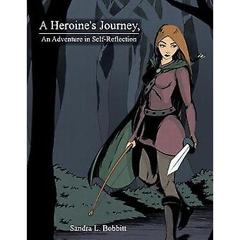 A Heroines Journey An Adventure in SelfReflection by Bobbitt & Sandra