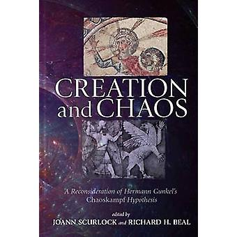 Creation and Chaos A Reconsideration of Hermann Gunkels Chaoskampf Hypothesis by Scurlock & JoAnn