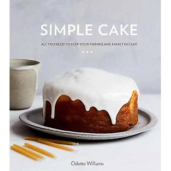 Simple Cake - All You Need to Keep Your Friends and Family in Cake by