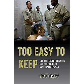 Too Easy to Keep - Life-Sentenced Prisoners and the Future of Mass Inc