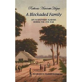 A Blockaded Family - Life in Southern Alabama During the Civil War by