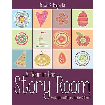 A Year in the Story Room - Ready-To-Use Programs for Children by Dawn