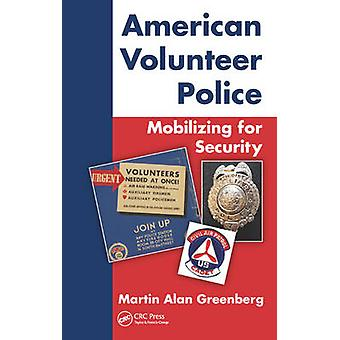 American Volunteer Police - Mobilizing for Security by Martin Alan Gre