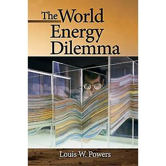 The World Energy Dilemma by Louis W. Powers - 9781593702717 Book