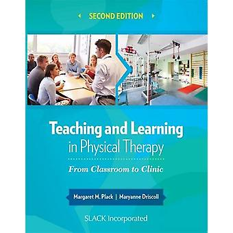 Teaching and Learning in Physical Therapy - From Classroom to Clinic b