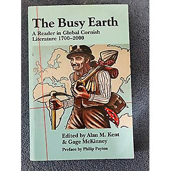 Busy Earth - A Reader in Global Cornish Literature 1700-2000 by Alan M