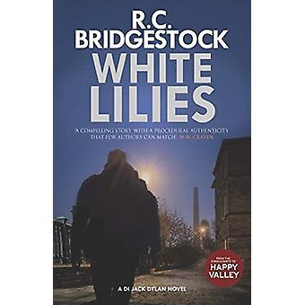 White Lilies - A DI Jack Dylan Novel by R. C. Bridgestock - 9781912534