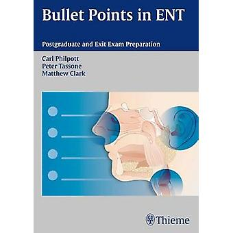 Bullet Points in ENT - Postgraduate and Exit Exam Preparation by Carl