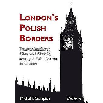 London's Polish Borders - Transnationalizing Class and Ethnicity Among
