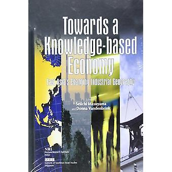 Towards a Knowledge-Based Economy - East Asia's Changing Industrial Ge