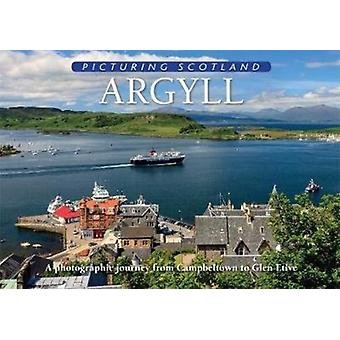 Argyll Picturing Scotland  A photographic journey from Campbeltown to Glen Etive by Colin Nutt