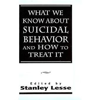 What We Know About Suicidal Behavior and How to Treat it by Stanley L