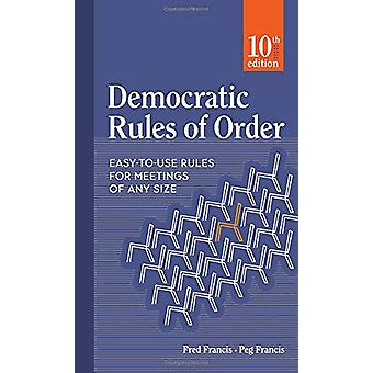 Democratic Rules of Order - Easy-to-Use Rules for Meetings of Any Size