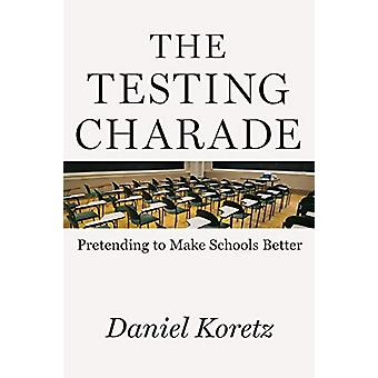 The Testing Charade - Pretending to Make Schools Better by Daniel Kore