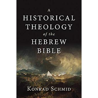 A Historical Theology of the Hebrew Bible by Konrad Schmid - 97808028