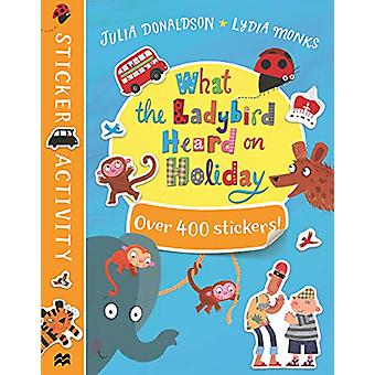 What the Ladybird Heard on Holiday Sticker Book by Julia Donaldson -