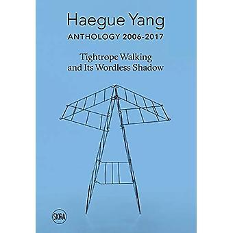 Haegue Yang - Anthology 2006-2018 - Tightrope Walking and Its Wordless