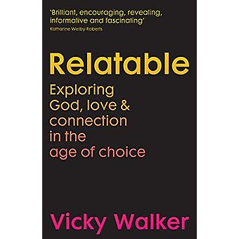 Relatable - Exploring God - love & connection in the age of choice