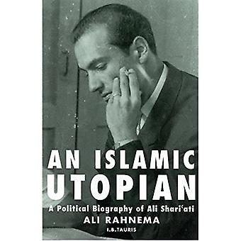 An Islamic Utopian: A Political Biography of Ali Shariati