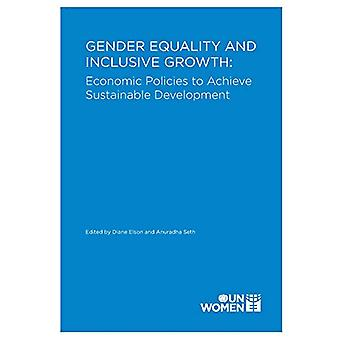 Gender Equality and Inclusive Growth - Economic Policies to Achieve Su